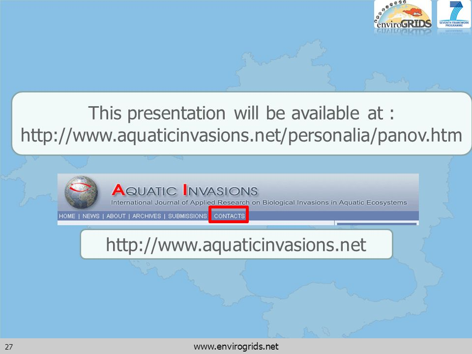 27 www.envirogrids.net This presentation will be available at : http://www.aquaticinvasions.net/personalia/panov.htm http://www.aquaticinvasions.net