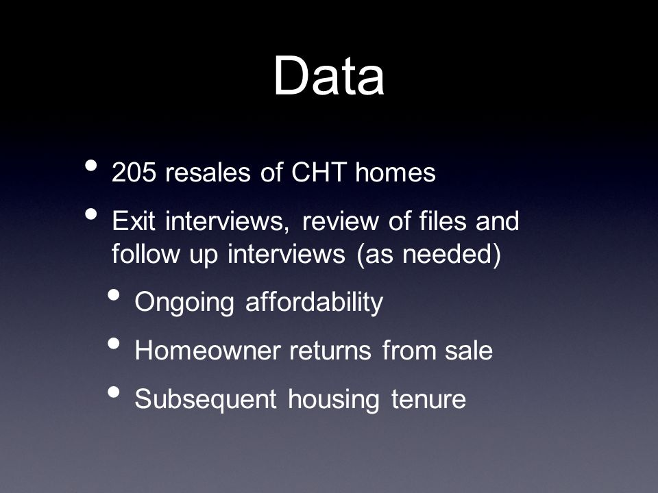 Data 205 resales of CHT homes Exit interviews, review of files and follow up interviews (as needed) Ongoing affordability Homeowner returns from sale
