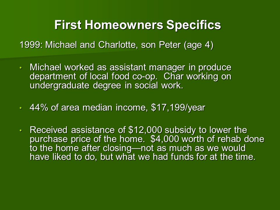 First Homeowners Specifics 1999: Michael and Charlotte, son Peter (age 4) Michael worked as assistant manager in produce department of local food co-o