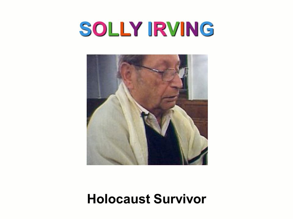 SOLLY IRVING Holocaust Survivor