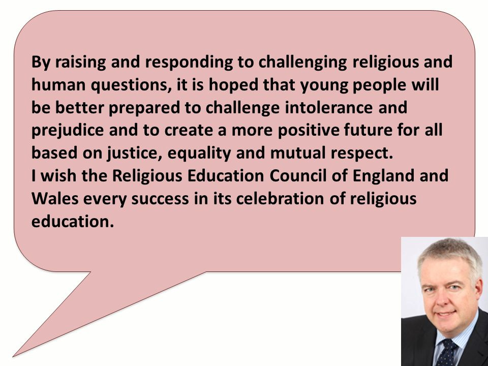 By raising and responding to challenging religious and human questions, it is hoped that young people will be better prepared to challenge intolerance and prejudice and to create a more positive future for all based on justice, equality and mutual respect.