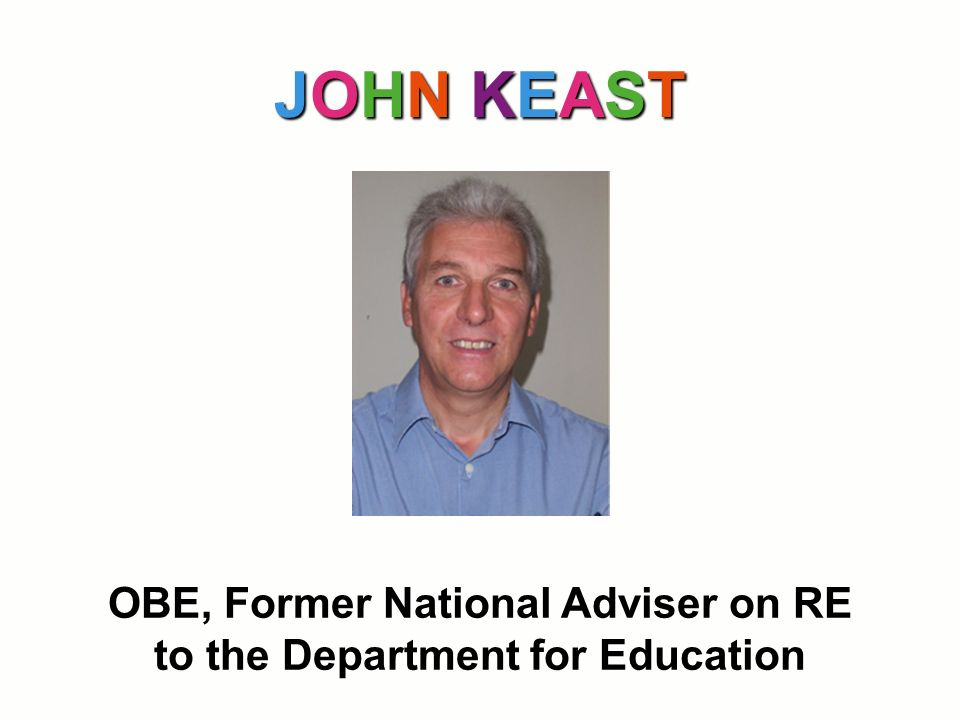 JOHN KEAST OBE, Former National Adviser on RE to the Department for Education