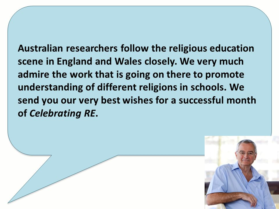 Australian researchers follow the religious education scene in England and Wales closely. We very much admire the work that is going on there to promo