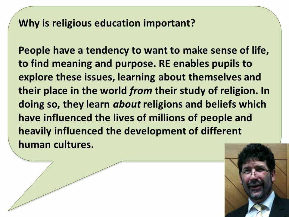 Why is religious education important? People have a tendency to want to make sense of life, to find meaning and purpose. RE enables pupils to explore