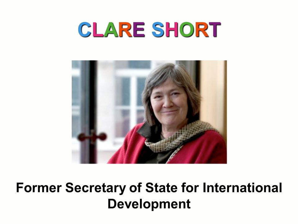 Former Secretary of State for International Development CLARE SHORT