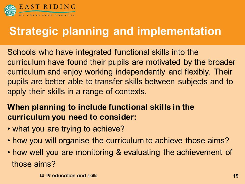 19 Schools who have integrated functional skills into the curriculum have found their pupils are motivated by the broader curriculum and enjoy working