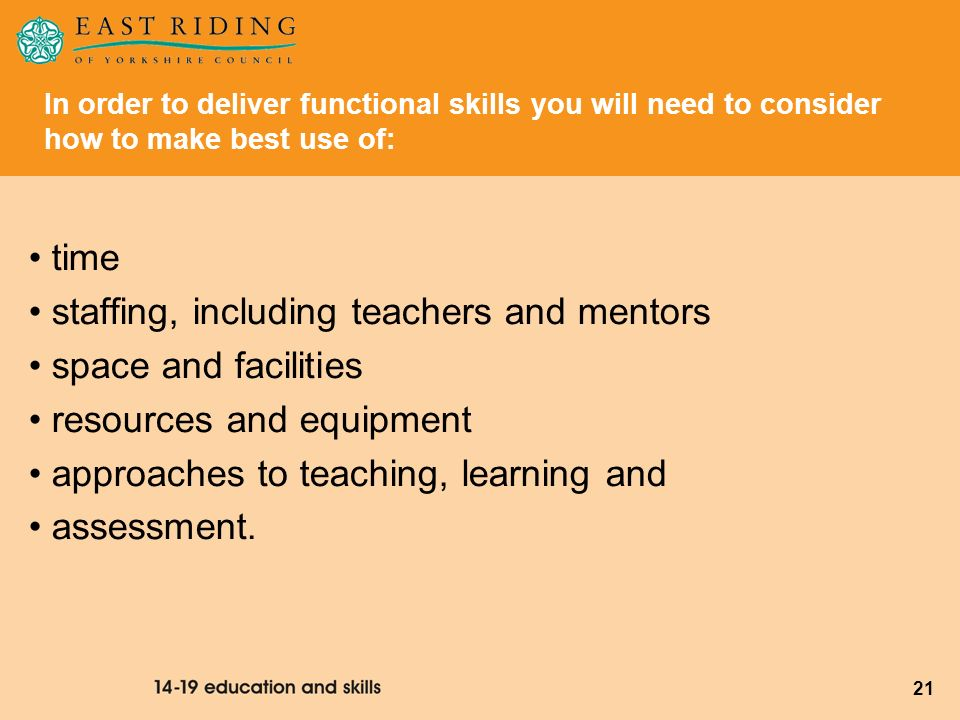 21 time staffing, including teachers and mentors space and facilities resources and equipment approaches to teaching, learning and assessment. In orde