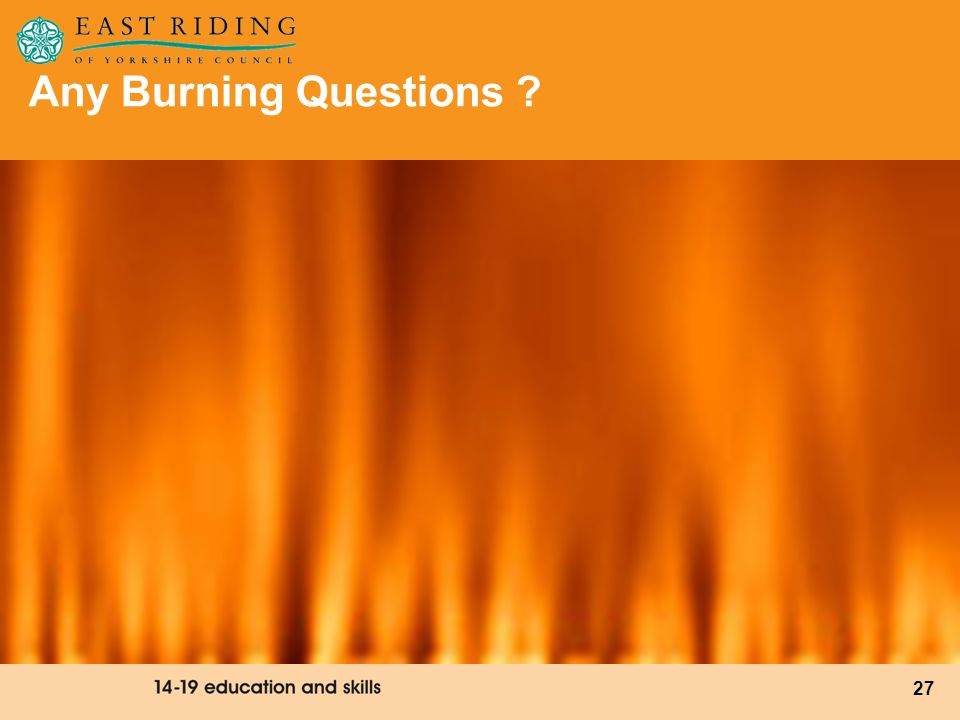 27 Any Burning Questions ?