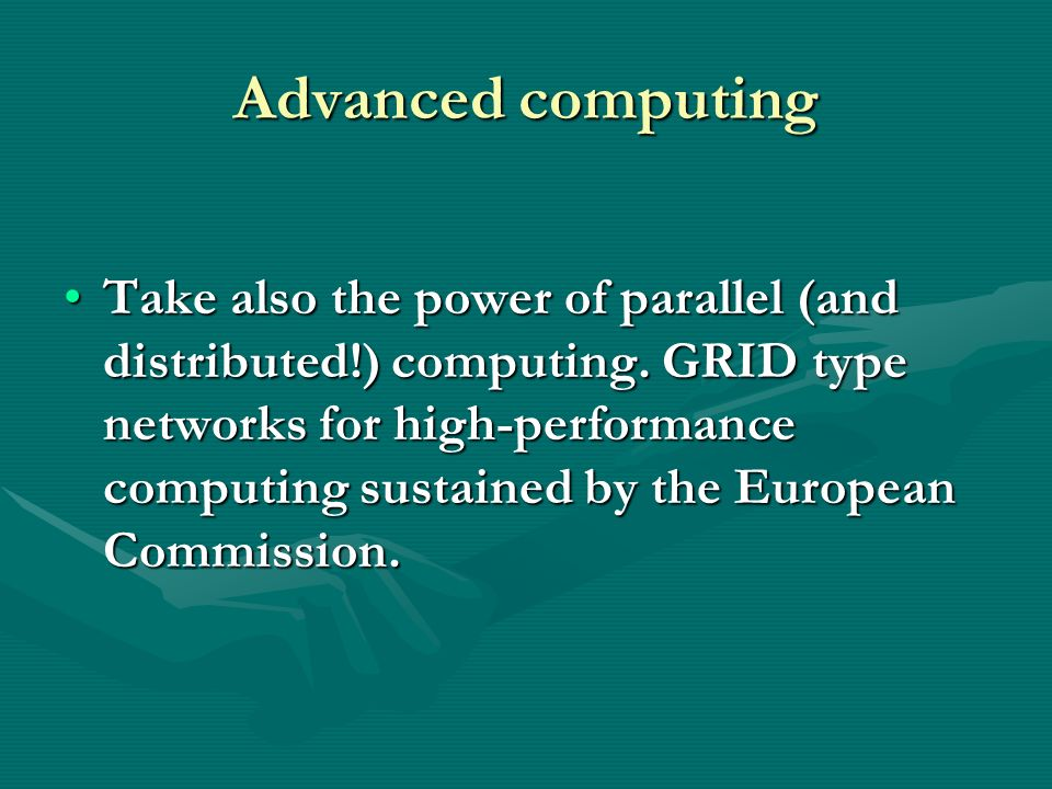 Advanced computing Take also the power of parallel (and distributed!) computing.