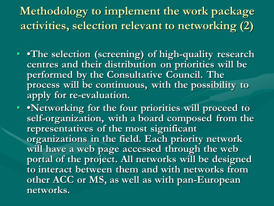 Methodology to implement the work package activities, selection relevant to networking (2) The selection (screening) of high-quality research centres and their distribution on priorities will be performed by the Consultative Council.