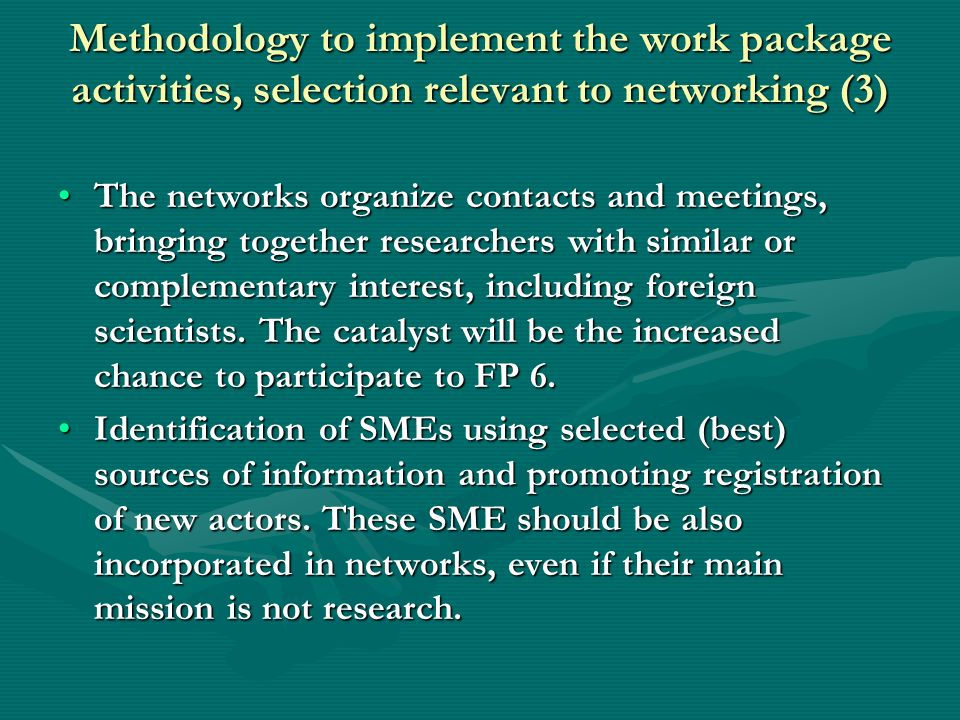 Methodology to implement the work package activities, selection relevant to networking (3) The networks organize contacts and meetings, bringing together researchers with similar or complementary interest, including foreign scientists.