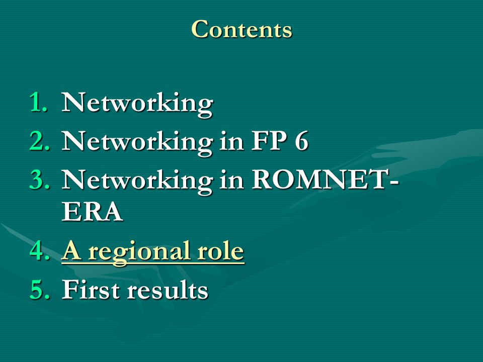 Contents 1.Networking 2.Networking in FP 6 3.Networking in ROMNET- ERA 4.A regional role 5.First results