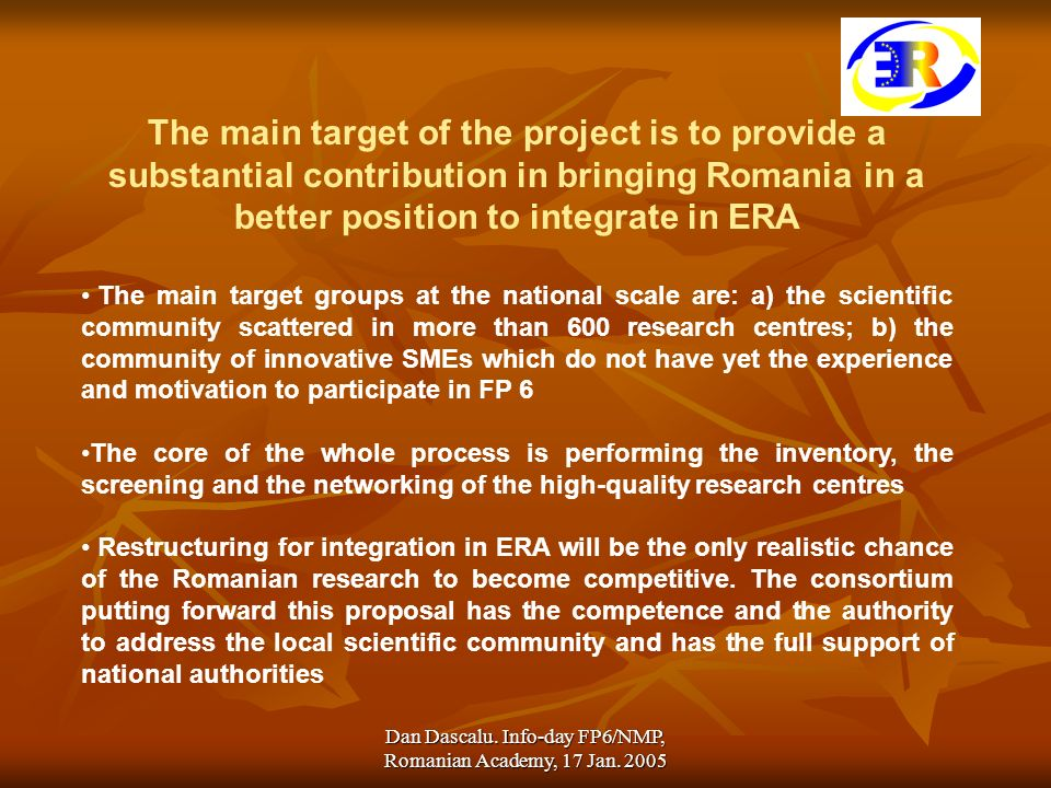 Dan Dascalu. Info-day FP6/NMP, Romanian Academy, 17 Jan. 2005 The main target of the project is to provide a substantial contribution in bringing Roma