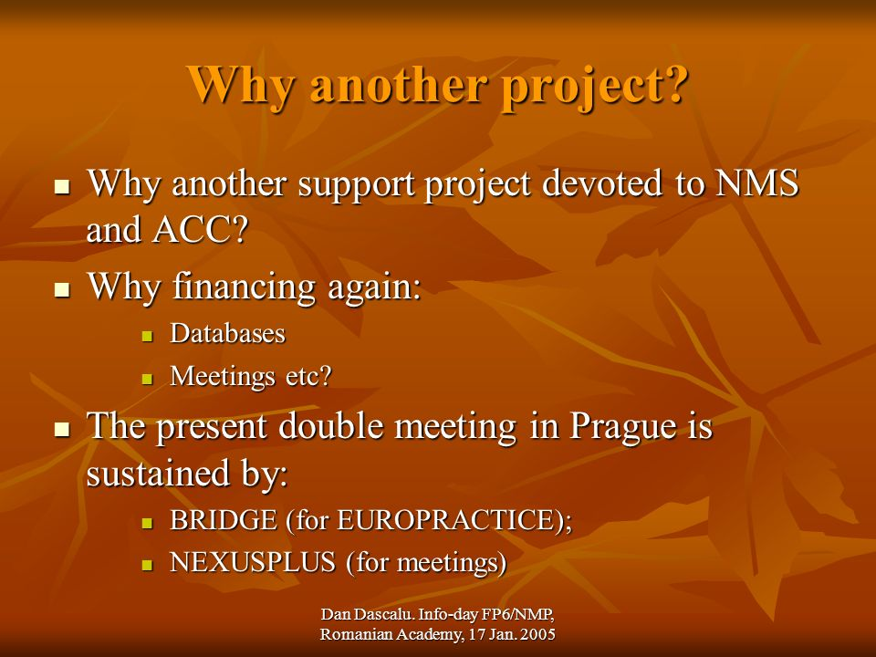 Dan Dascalu. Info-day FP6/NMP, Romanian Academy, 17 Jan. 2005 Why another project? Why another support project devoted to NMS and ACC? Why another sup