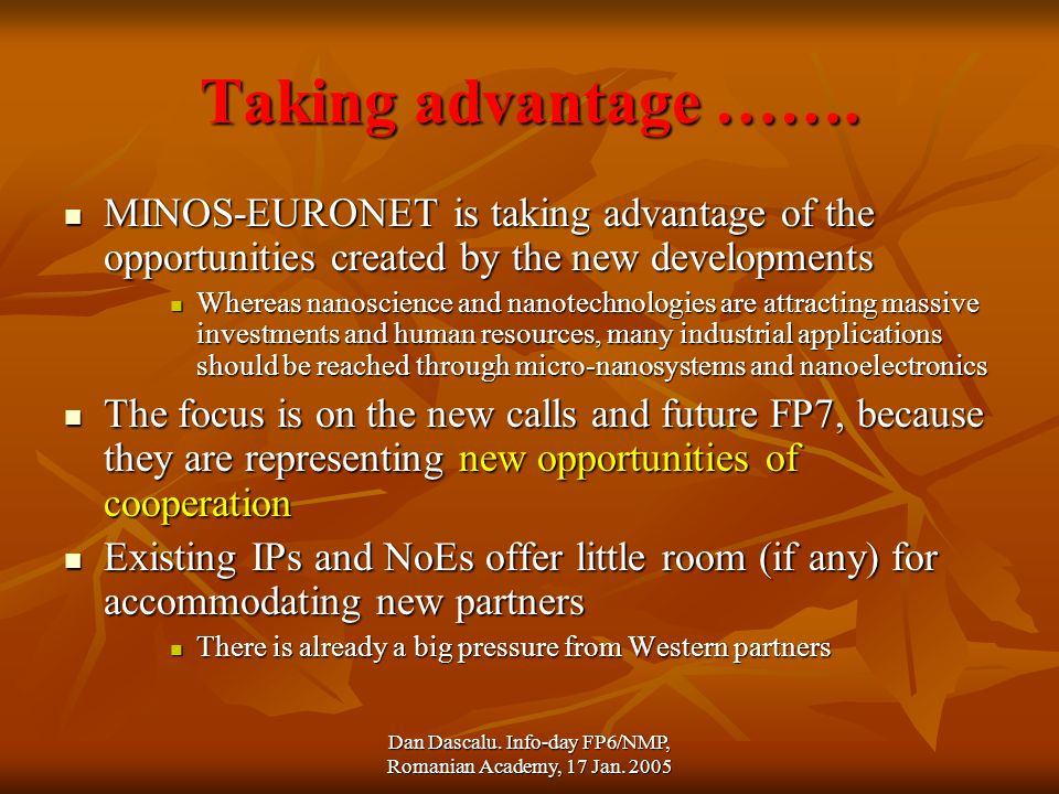 Dan Dascalu. Info-day FP6/NMP, Romanian Academy, 17 Jan. 2005 Taking advantage ……. MINOS-EURONET is taking advantage of the opportunities created by t