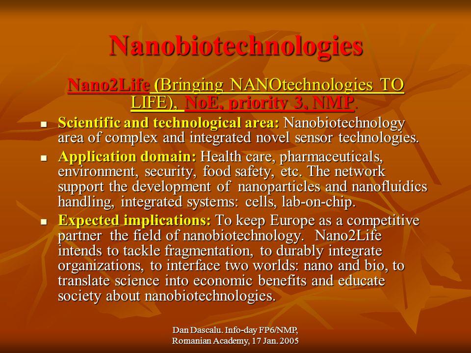 Dan Dascalu. Info-day FP6/NMP, Romanian Academy, 17 Jan. 2005 Nanobiotechnologies Nano2Life (Bringing NANOtechnologies TO LIFE), NoE, priority 3, NMP.