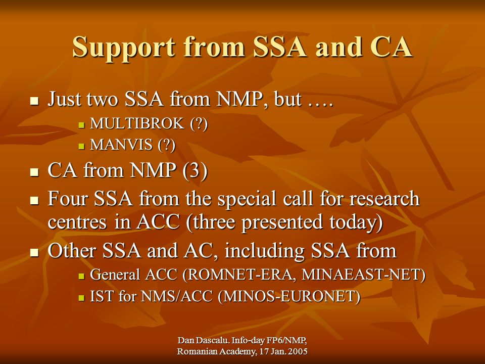 Dan Dascalu. Info-day FP6/NMP, Romanian Academy, 17 Jan. 2005 Support from SSA and CA Just two SSA from NMP, but …. Just two SSA from NMP, but …. MULT