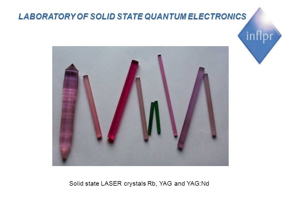 LABORATORY OF SOLID STATE QUANTUM ELECTRONICS Solid state LASER crystals Rb, YAG and YAG:Nd