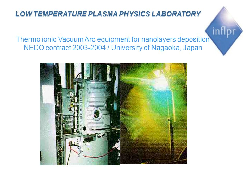Thermo ionic Vacuum Arc equipment for nanolayers deposition NEDO contract 2003-2004 / University of Nagaoka, Japan LOW TEMPERATURE PLASMA PHYSICS LABORATORY