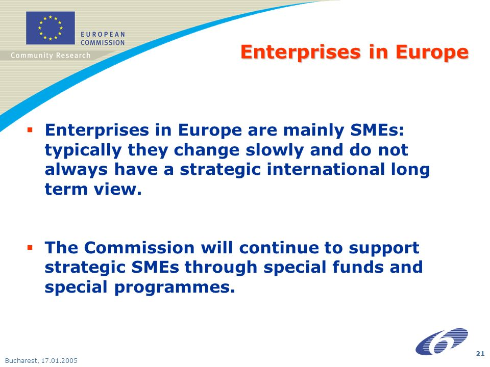 Bucharest, Enterprises in Europe Enterprises in Europe are mainly SMEs: typically they change slowly and do not always have a strategic international long term view.