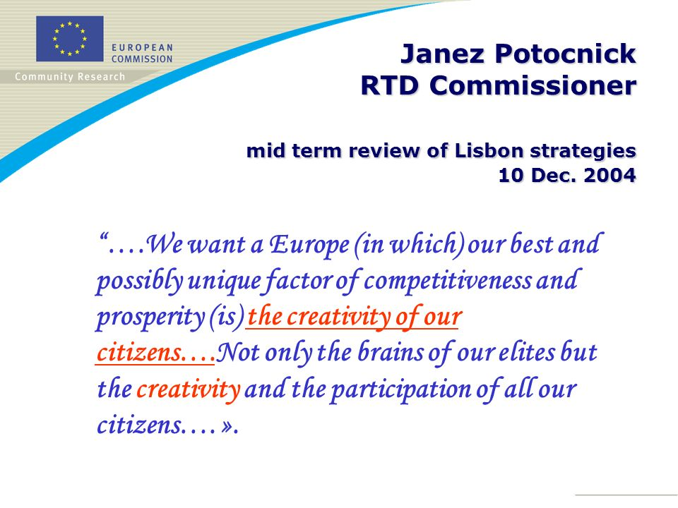 Janez Potocnick RTD Commissioner mid term review of Lisbon strategies 10 Dec. 2004 ….We want a Europe (in which) our best and possibly unique factor o