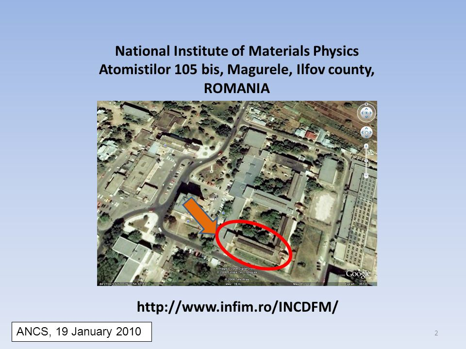 National Institute of Materials Physics Atomistilor 105 bis, Magurele, Ilfov county, ROMANIA   ANCS, 19 January