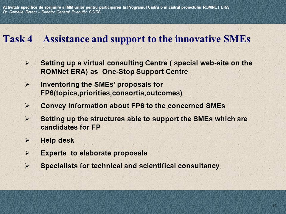 10 Setting up a virtual consulting Centre ( special web-site on the ROMNet ERA) as One-Stop Support Centre Inventoring the SMEs proposals for FP6(topi
