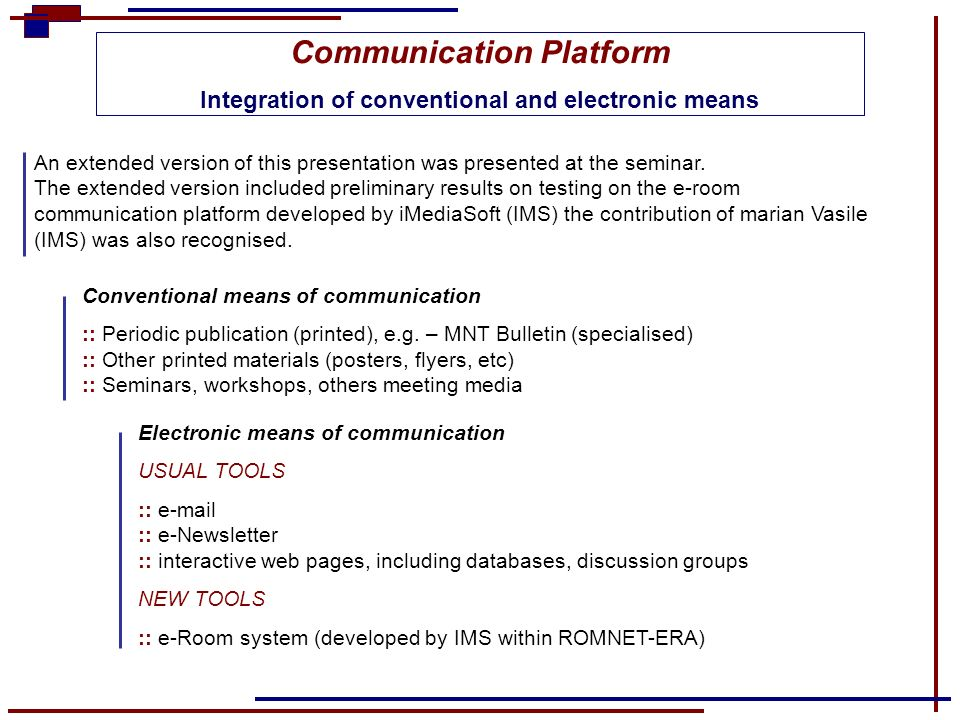 Communication Platform Integration of conventional and electronic means Conventional means of communication :: Periodic publication (printed), e.g. –