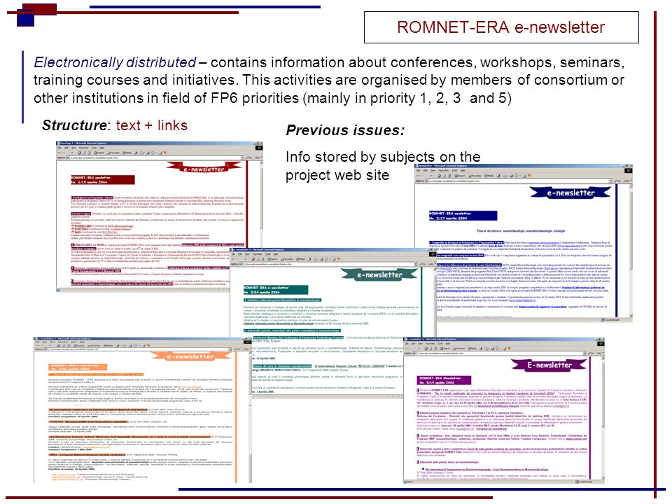 ROMNET-ERA e-newsletter Electronically distributed – contains information about conferences, workshops, seminars, training courses and initiatives. Th