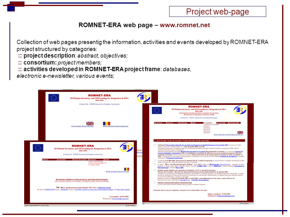 Project web-page ROMNET-ERA web page – www.romnet.net Collection of web pages presentig the information, activities and events developed by ROMNET-ERA project structured by categories: :: project description: abstract, objectives; :: consortium: project members; :: activities developed in ROMNET-ERA project frame: databases, electronic e-newsletter, various events;