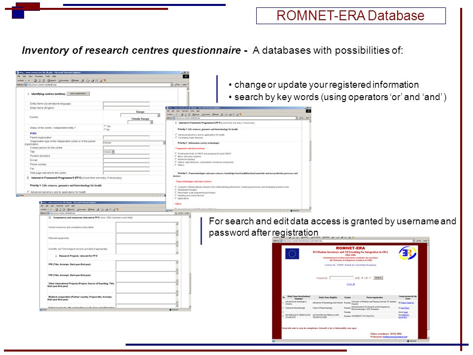Inventory of research centres questionnaire - A databases with possibilities of: For search and edit data access is granted by username and password after registration change or update your registered information search by key words (using operators or and and ) ROMNET-ERA Database