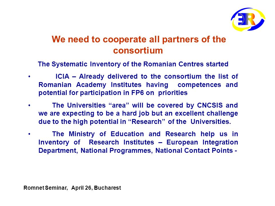We need to cooperate all partners of the consortium The Systematic Inventory of the Romanian Centres started ICIA – Already delivered to the consortiu