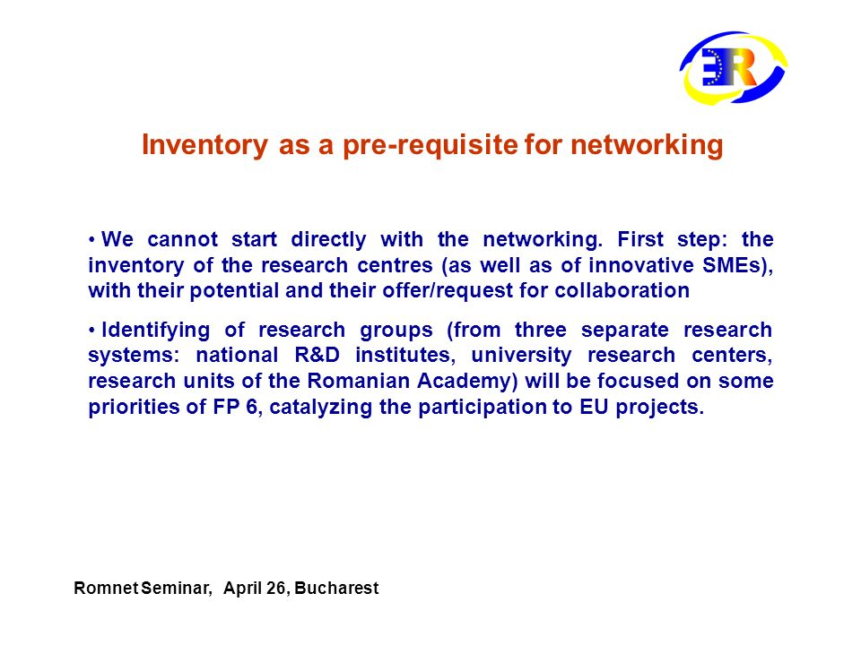 Inventory as a pre-requisite for networking We cannot start directly with the networking. First step: the inventory of the research centres (as well a
