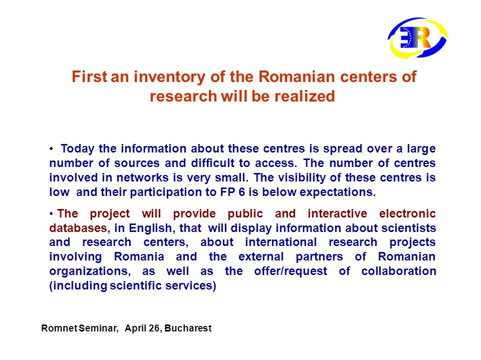 First an inventory of the Romanian centers of research will be realized Today the information about these centres is spread over a large number of sou