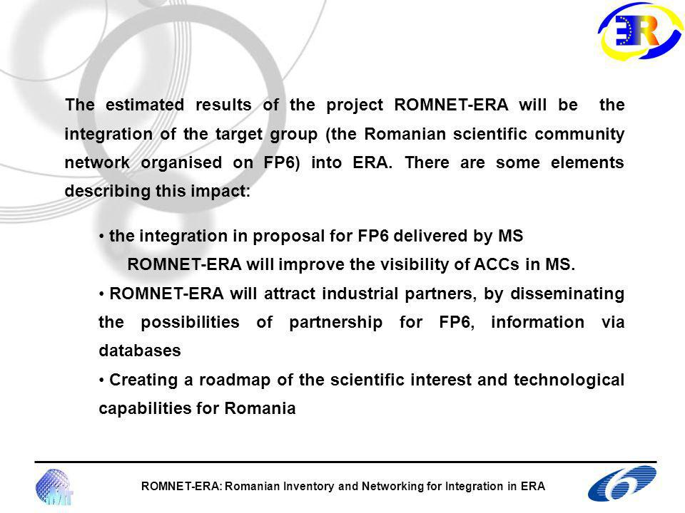 ROMNET-ERA is supporting four networks made of high-quality research centres, which are active in the fields corresponding to the four FP6 priorities chosen for this project.