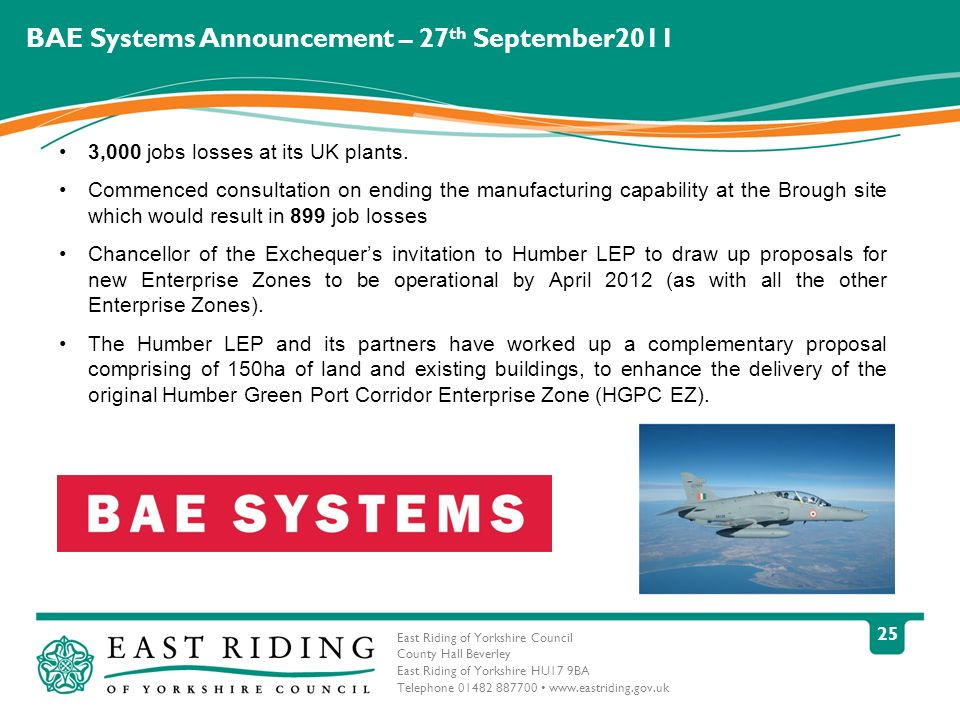 East Riding of Yorkshire Council County Hall Beverley East Riding of Yorkshire HU17 9BA Telephone 01482 887700 www.eastriding.gov.uk 25 BAE Systems Announcement – 27 th September2011 3,000 jobs losses at its UK plants.