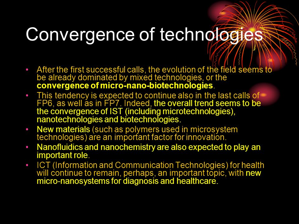 Convergence of technologies After the first successful calls, the evolution of the field seems to be already dominated by mixed technologies, or the convergence of micro-nano-biotechnologies.