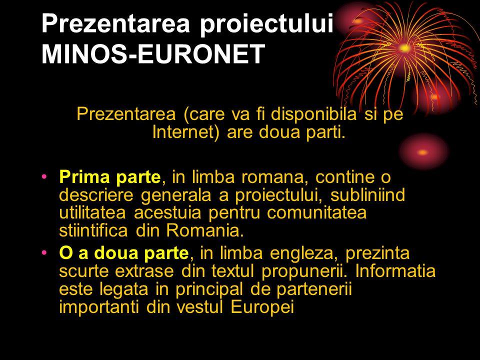 Prezentarea proiectului MINOS-EURONET Prezentarea (care va fi disponibila si pe Internet) are doua parti.