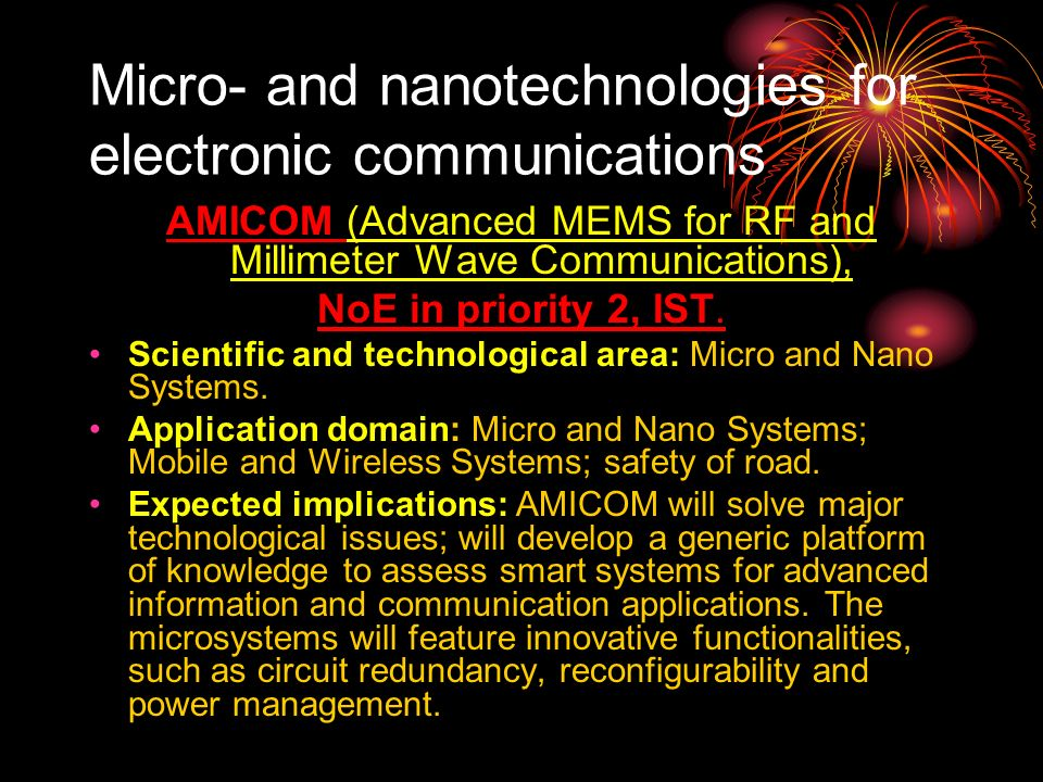 Micro- and nanotechnologies for electronic communications AMICOM (Advanced MEMS for RF and Millimeter Wave Communications), NoE in priority 2, IST.