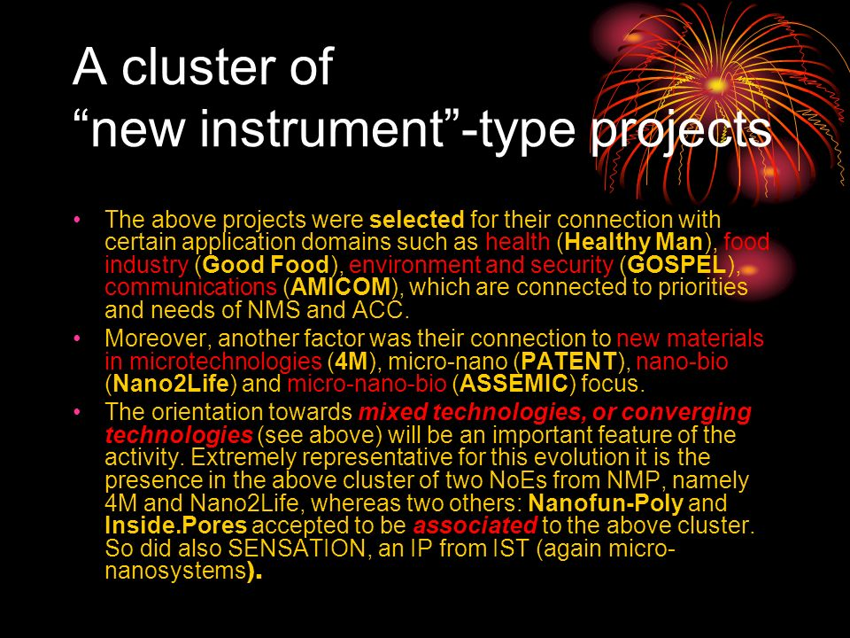 A cluster of new instrument-type projects The above projects were selected for their connection with certain application domains such as health (Healthy Man), food industry (Good Food), environment and security (GOSPEL), communications (AMICOM), which are connected to priorities and needs of NMS and ACC.
