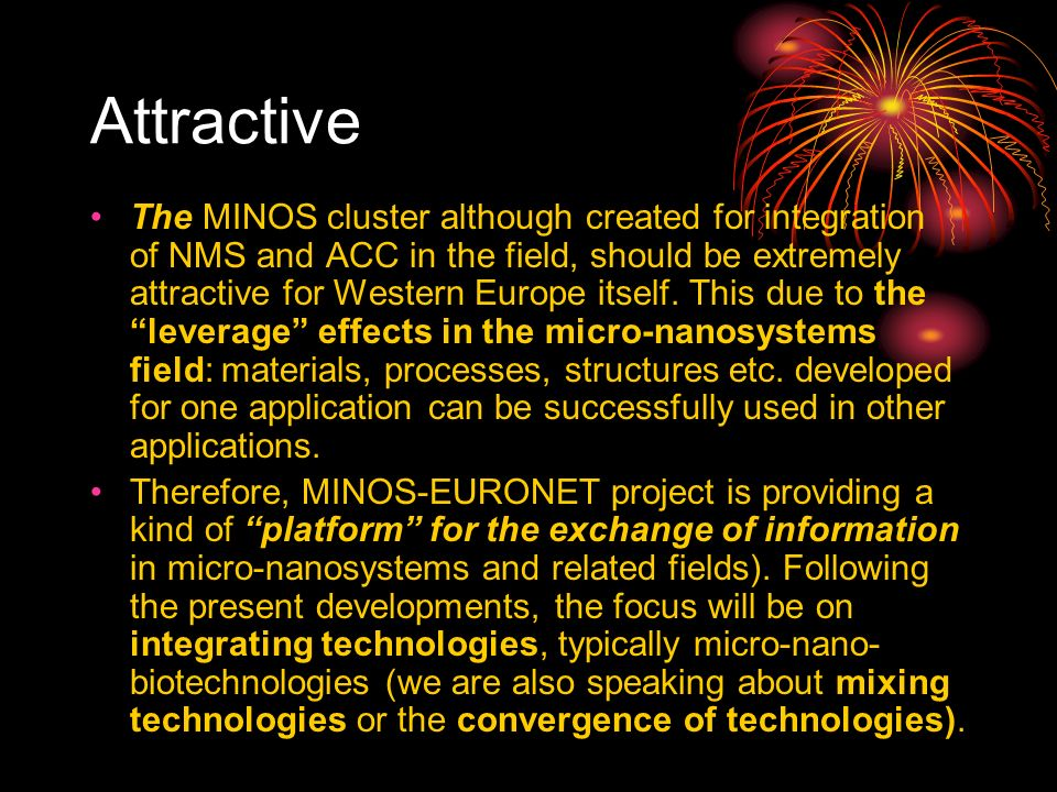 Attractive The MINOS cluster although created for integration of NMS and ACC in the field, should be extremely attractive for Western Europe itself.