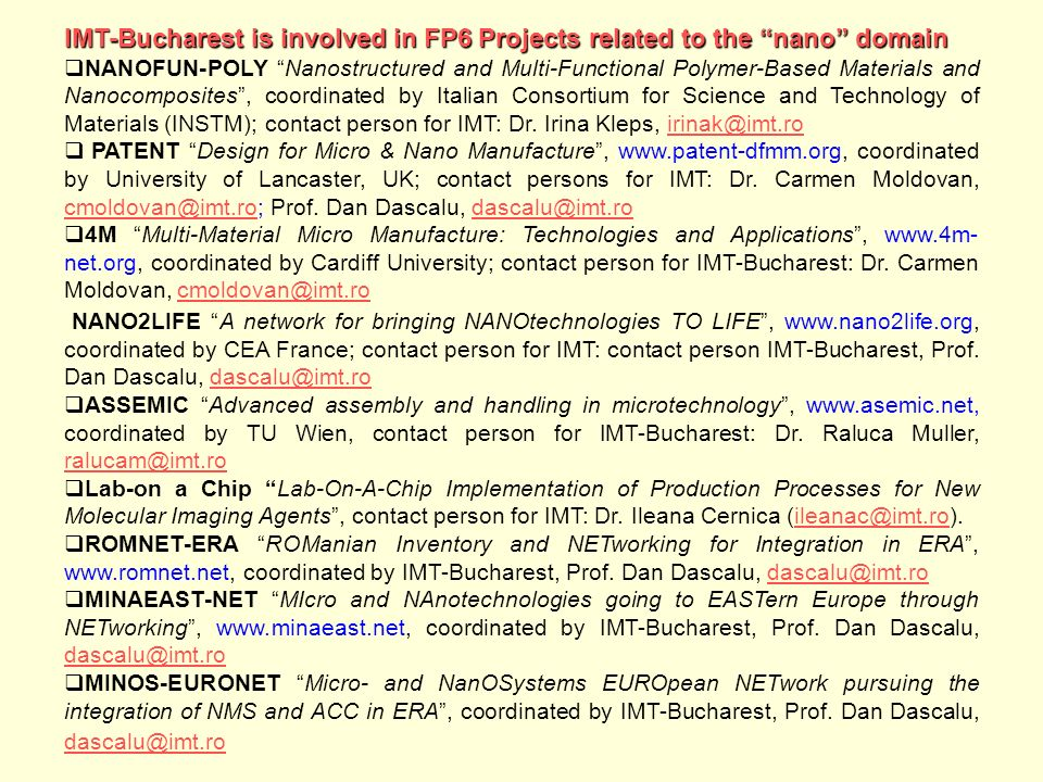 IMT-Bucharest is involved in FP6 Projects related to the nano domain NANOFUN-POLY Nanostructured and Multi-Functional Polymer-Based Materials and Nano
