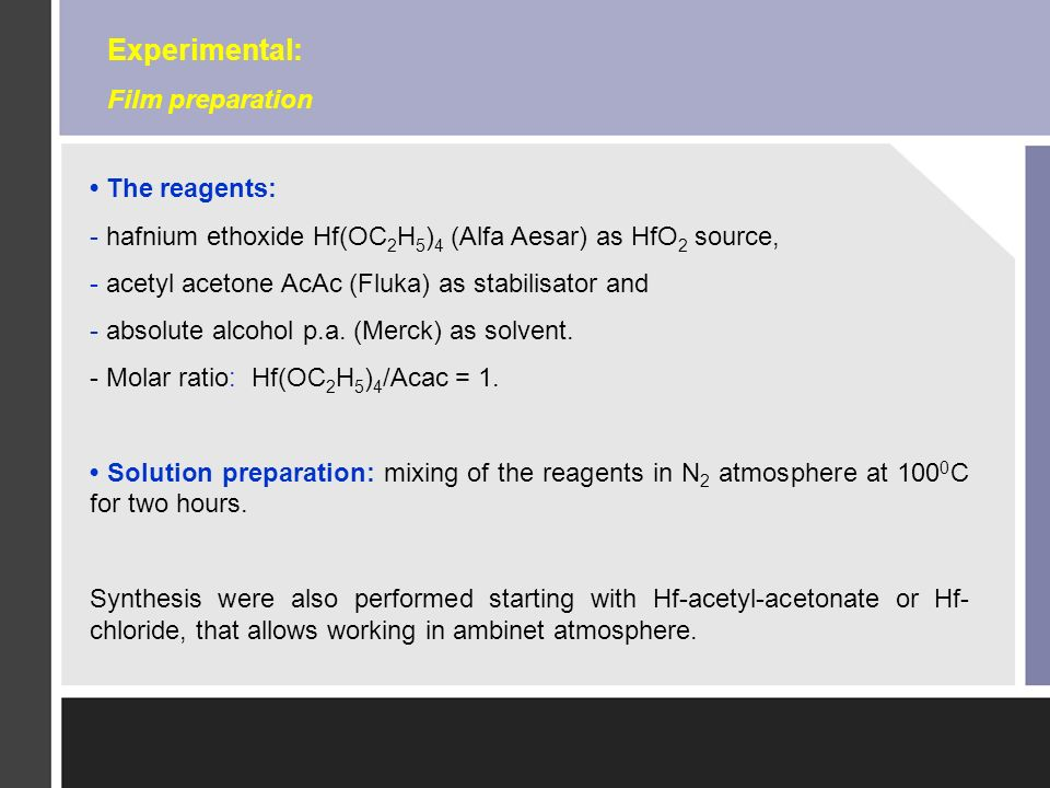 The reagents: - hafnium ethoxide Hf(OC 2 H 5 ) 4 (Alfa Aesar) as HfO 2 source, - acetyl acetone AcAc (Fluka) as stabilisator and - absolute alcohol p.