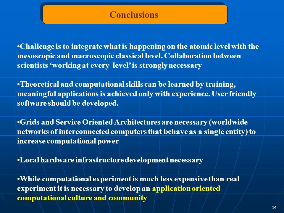 14 Conclusions Challenge is to integrate what is happening on the atomic level with the mesoscopic and macroscopic classical level. Collaboration betw