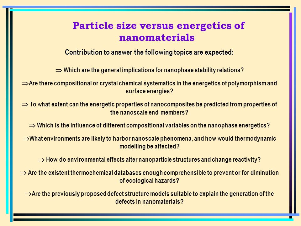 Contribution to answer the following topics are expected: Which are the general implications for nanophase stability relations.