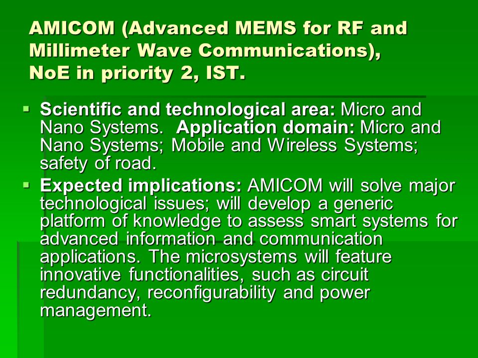AMICOM (Advanced MEMS for RF and Millimeter Wave Communications), NoE in priority 2, IST.
