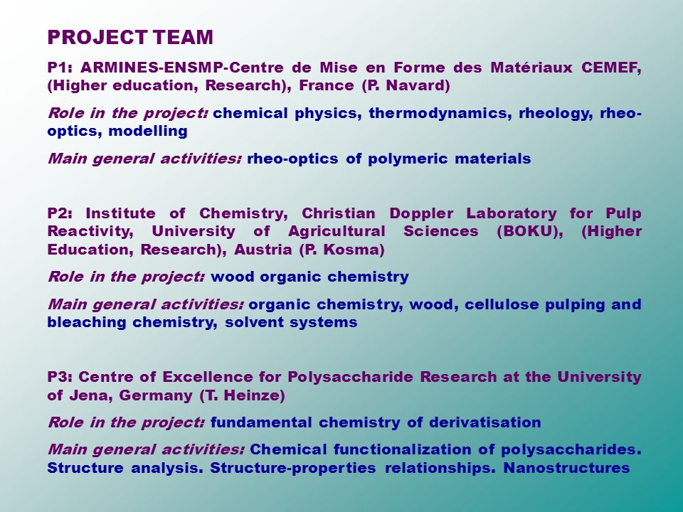 PROJECT TEAM P1: ARMINES-ENSMP-Centre de Mise en Forme des Matériaux CEMEF, (Higher education, Research), France (P. Navard) Role in the project: chem