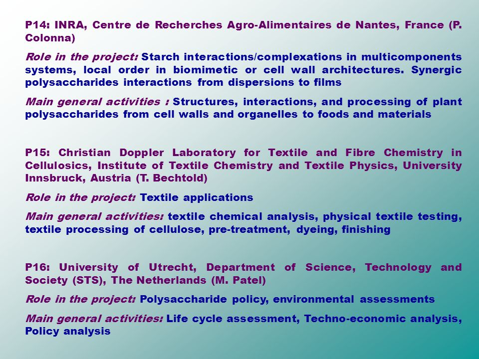 P14: INRA, Centre de Recherches Agro-Alimentaires de Nantes, France (P. Colonna) Role in the project: Starch interactions/complexations in multicompon