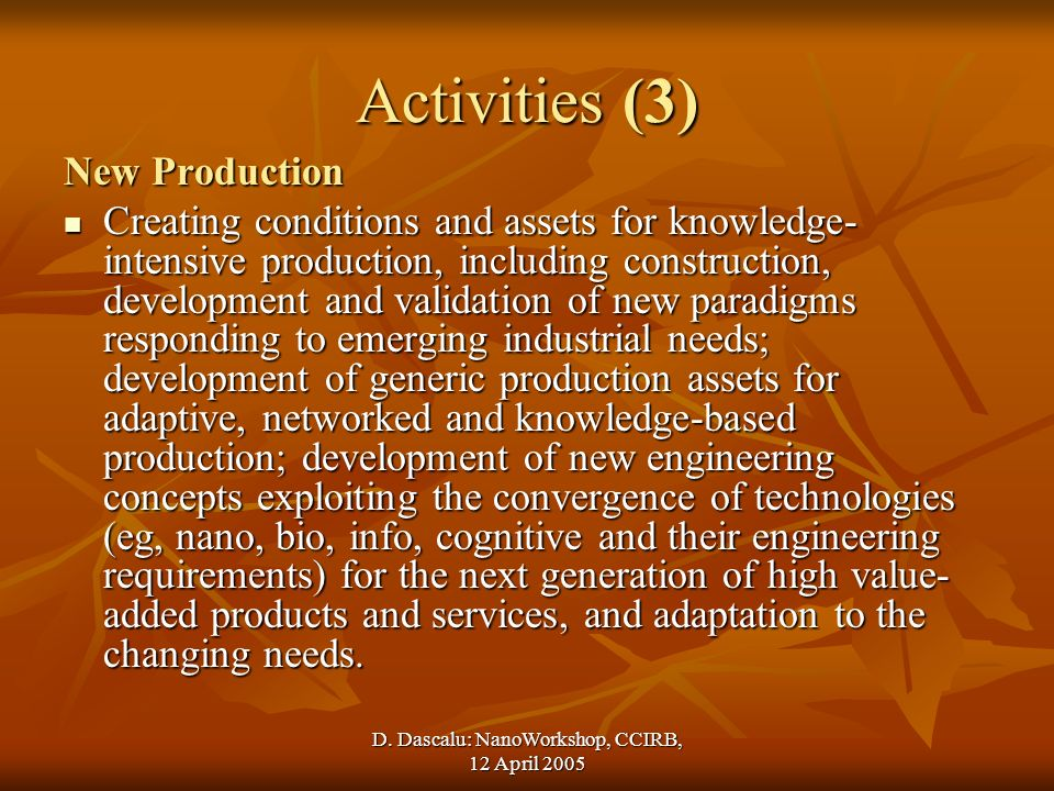 D. Dascalu: NanoWorkshop, CCIRB, 12 April 2005 Activities (3) New Production Creating conditions and assets for knowledge- intensive production, inclu