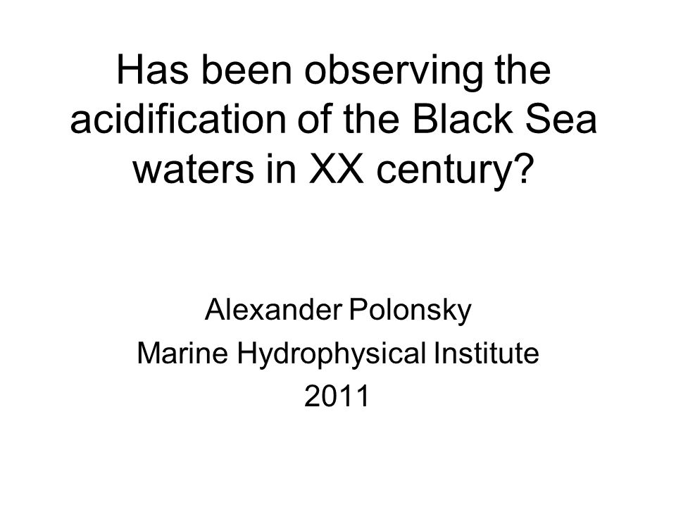 Has been observing the acidification of the Black Sea waters in XX century.